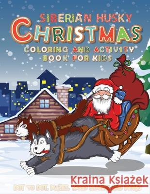 Siberian Husky Christmas Coloring and Activity Book For Kids: A Fun Kid Workbook Game For Learning, Dot To Dot, Mazes, Word Search and More! (Perfect Gina Esther Abbott 9781711005089