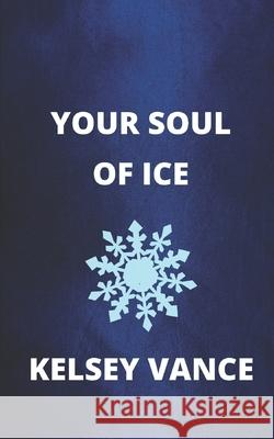 Your Soul of Ice: A Steamy Short Romance Kelsey Vance 9781712295311