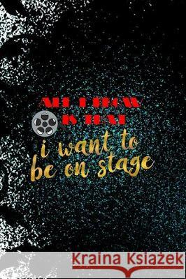 All I Know Is That I Want To Be On Stage: Notebook Journal Composition Blank Lined Diary Notepad 120 Pages Paperback Black Ornamental Actor Joann Samuel 9781712305553