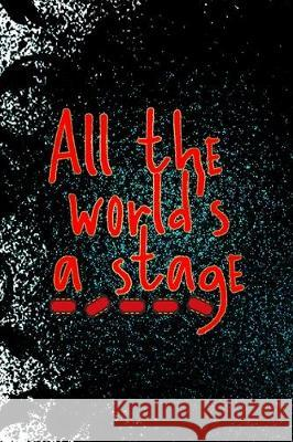 All The World's A Stage: Notebook Journal Composition Blank Lined Diary Notepad 120 Pages Paperback Black Ornamental Actor Joann Samuel 9781712305904