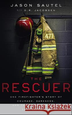 The Rescuer: One Firefighter's Story of Courage, Darkness, and the Relentless Love That Saved Him - audiobook Jason Sautel D. R. Jacobsen 9781713528937