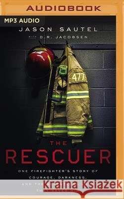 The Rescuer: One Firefighter's Story of Courage, Darkness, and the Relentless Love That Saved Him - audiobook Jason Sautel D. R. Jacobsen 9781713528951