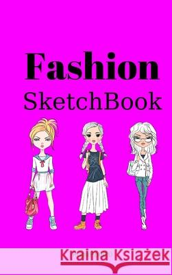 Fashion SketchBook: : Sketch Journal with Silhouette Templates for Girls and Teens -Hardcover -124 pages - 6x9 Popappel20 9781716197758