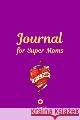Journal for Super Moms -Purple Cover -124 pages - 6x9 Inches Pappel20 9781716278983