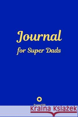 Journal for Super Dads -Blue Cover -124 pages - 6x9 Inches Pappel20 9781716288814