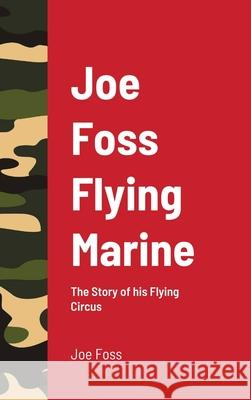 Joe Foss Flying Marine Joe Foss 9781716545467 Lulu.com