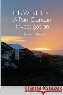 It Is What It Is A Paul Duncan Investigation Lou Hatten 9781716618314