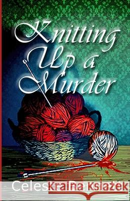 KNITTING UP A MURDER CELESTE BENNETT 9781716640841