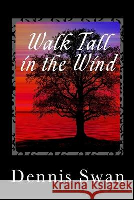 WALK TALL IN THE WIND DENNIS SWAN 9781716645594