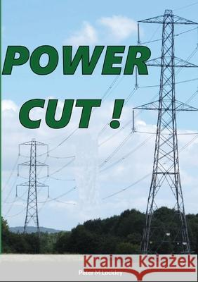 Power Cut! Peter Lockley 9781716683657 Lulu.com