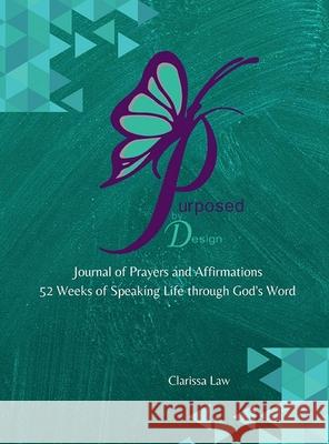 Purpose by Design Journal of Prayers and Affirmations Clarissa Law 9781716724497