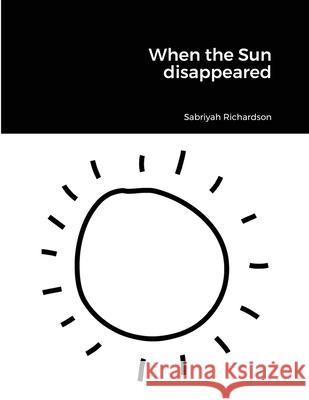 WHEN THE SUN DISAPPEARED SABRIYAH RICHARDSON 9781716956027