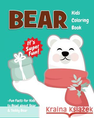 Bear Kids Coloring Book +fun Facts for Kids to Read about Bear & Teddy Bear: Children Activity Book for Girls & Boys Age 4-8, with 30 Coloring Pages o Jackie D. Fluffy 9781717012555