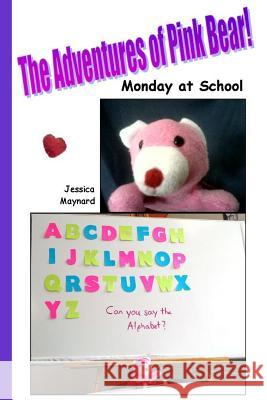 The Adventures of Pink Bear: Monday at School Jessica a. Maynard 9781717018946
