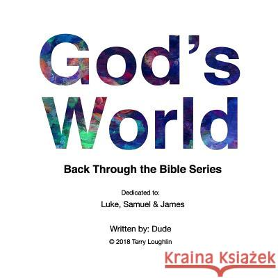 God's World: Back Through the Bible Series Terry Loughin 9781717019028