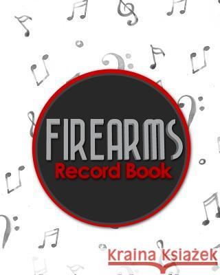Firearms Record Book: ATF Bound Book, Gun Inventory, FFL A&D Book, Firearms Record Book, Music Lover Cover Rogue Plus Publishing 9781717051592