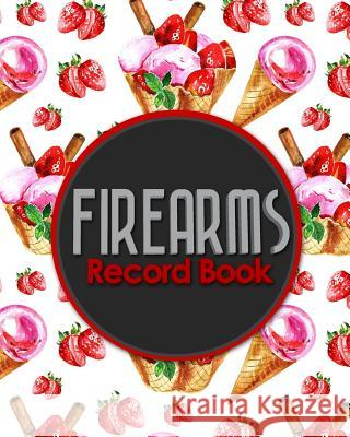 Firearms Record Book: Acquisition And Disposition Record Book, Personal Firearms Record Book, Firearms Inventory Book, Gun Ownership Rogue Plus Publishing 9781717052025