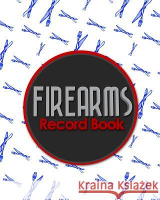 Firearms Record Book: ATF Books, Firearms Log Book, C&R Bound Book, Firearms Inventory Log Book Rogue Plus Publishing 9781717052377