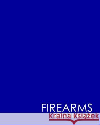 Firearms Record Book: Acquisition And Disposition Book FFL, Inventory Log Book, Firearms Inventory, Personal Firearm Log Book, Minimalist Bl Rogue Plus Publishing 9781717052865