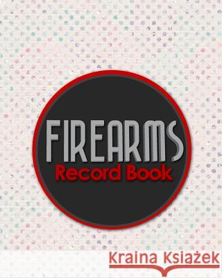 Firearms Record Book: The Responsible Way to Keep Track of Your Gun Acquisition, Disposition and Collection, Hydrangea Flower Cover Rogue Plus Publishing 9781717055125