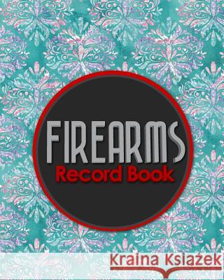 Firearms Record Book: ATF Books, Firearms Log Book, C&R Bound Book, Firearms Inventory Log Book, Hydrangea Flower Cover Rogue Plus Publishing 9781717055538