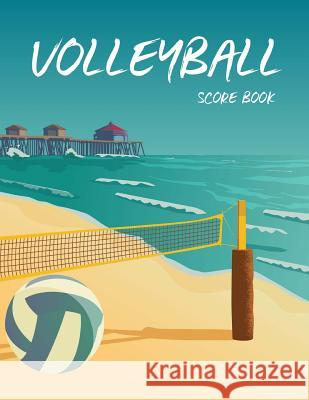 Volleyball Score Book: Volleyball Game Record Book, Volleyball Score Keeper, Spaces on Which to Record Players, Substitutions, Serves, Points Narika Publishing 9781717057013