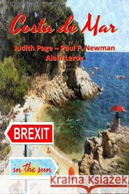 Costa de Mar: Brexit in the Sun Judith Page Paul F. Newman Alain Leroy 9781717060334 Createspace Independent Publishing Platform