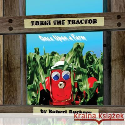 Torgi the Tractor: Once Upon a Farm Robert R. Buckner 9781717133403