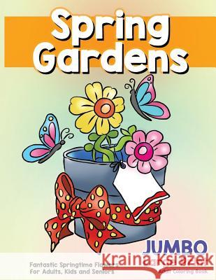 Fantastic Springtime Flowers for Adults, Kids and Seniors: Large Print Hand Drawn Spring Garden Themed Scenes and Flowers to Color, Relax and Relieve Made You Smile Press 9781717148377