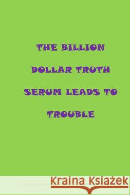 The Billion Dollar Serum Leads to Trouble D. Mae Ward 9781717169716