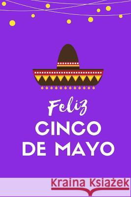 Feliz Cinco de Mayo: Daily Notebook, Journal, Diary, 120 Lined Pages (6x9 Inches) Joyful Journals 9781717179289