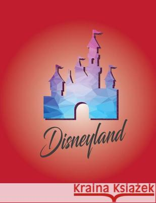 Disneyland: Travel Journal Disney Planner Vacation Fun Walt Disney World 2018 Volume 2 Osvaldo Colo 9781717200013