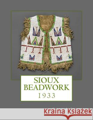 Sioux Beadwork: 1933 Carrie a. Lyford Indian Office                            Department of the Interior 9781717248299