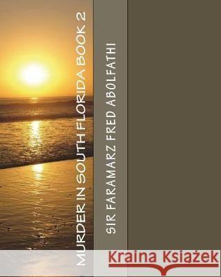 Murder in South Florida Book 2 Sir Faramarz Fred Abolfathi 9781717332097 Createspace Independent Publishing Platform