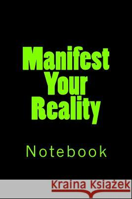 Manifest Your Reality: Notebook Wild Pages Press 9781717334817