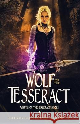 Wolf of the Tesseract Christopher D. Schmitz 9781717358370
