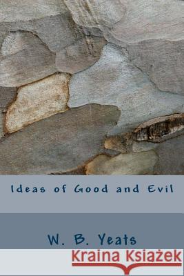 Ideas of Good and Evil W. B. Yeats 9781717536792