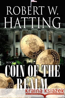 Coin of the Realm: Jimmy Hart Series Book 4 Robert W. Hatting 9781717545749