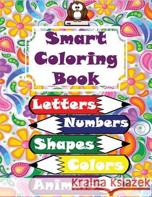 Smart Coloring Book: 117 Pages! Letters (Alphabet), Numbers, Shapes, Colors, Animals, Clothing, Vegetables and Fruits! Super Coloring Book! Rainbow 9781717744401