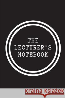The Lecturer's Notebook Notesgo Notesflow 9781717821690