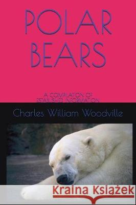 Polar Bears: A Compilation of Established Information Charles William Woodville 9781717862563