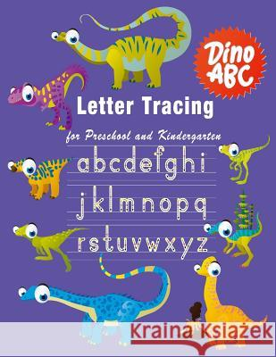 Letter Tracing: Essential Writing Practice for Preschool and Kindergarten, Ages 3-5, A to Z Cute Dinosaur Animals (Dino Abc) Brainsky Press 9781718055100