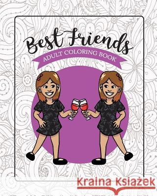 Best Friends Adult Coloring Book: Funny Best Friend Sayngs and Quotes with Relaxing Patterns and Animals to Color River Breeze Press 9781718076167