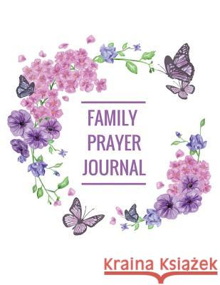 Family Prayer Journal: With Calendar 2018-2019, Daily Guide for Prayer, Praise and Thanks Workbook: Size 8.5x11 Inches Extra Large Made in US Kathy Quigley 9781718632172