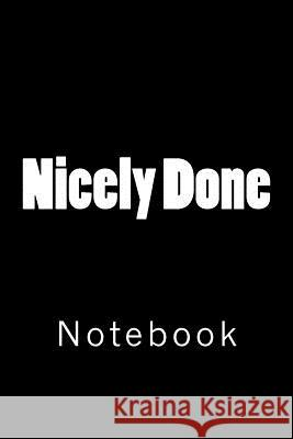Nicely Done: Notebook Wild Pages Press 9781718633384