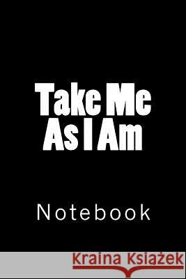 Take Me as I Am: Notebook Wild Pages Press 9781718634053