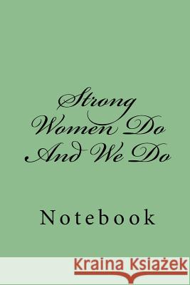 Strong Women Do and We Do: Notebook Wild Pages Press 9781718671034