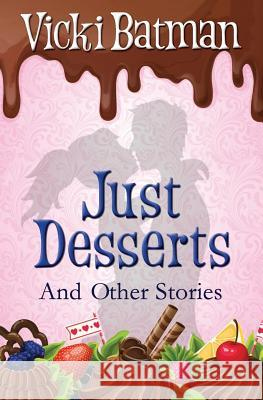 Just Desserts and Other Stories: From Sassy Writer Vicki Batman Comes Eleven Very Short Tales with a Dash of Humor. Vicki Batman Kat Baldwin 9781718719309