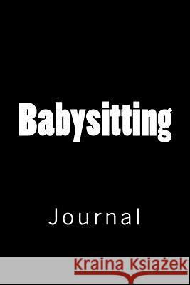 Babysitting: Journal Wild Pages Press 9781718736146