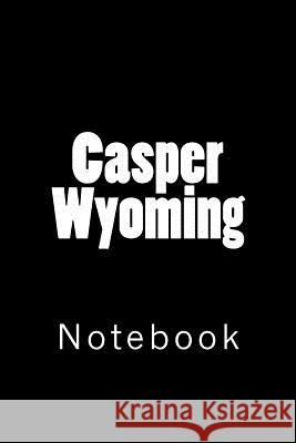 Casper Wyoming: Notebook Wild Pages Press 9781718738065